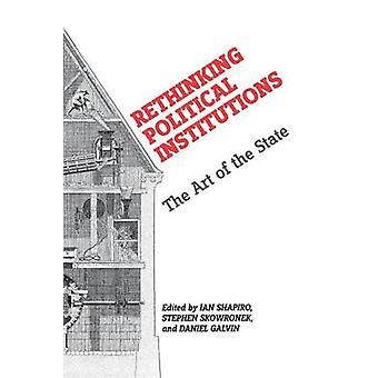 Rethinking Political Institutions The Art of the State by Shapiro & Ian
