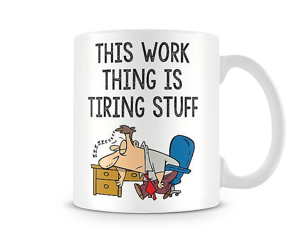 Decorative Writing This Work Thing Is Tiring Stuff Printed Mug