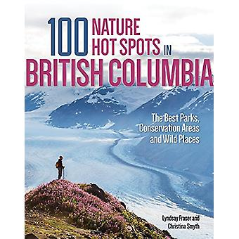 100 Nature Hot Spots in British Columbia - The Best Parks - Conservati