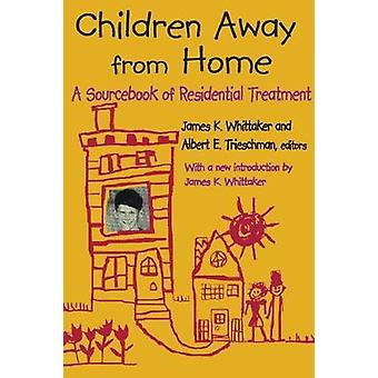 Children Away from Home A Sourcebook of Residential Treatment by Whittaker & James