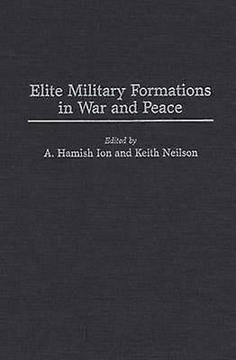 Elite Military Formations in War and Peace by Legault & Roch