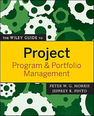 The Wiley Guide to Project Program  Portfolio Management by Morris & Peter W. G.