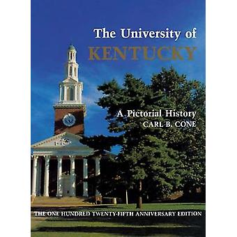 The University of Kentucky A Pictorial History by Cone & Carl B.