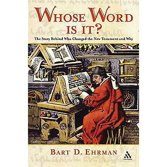 Dessen Wort ist es die Geschichte, die das neue Testament verändert und warum von & Bart Ehrman D.