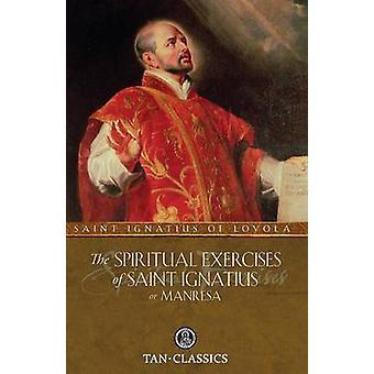 The Spiritual Exercises of Saint Ignatius or Manresa by St. Ignatius of Loyola