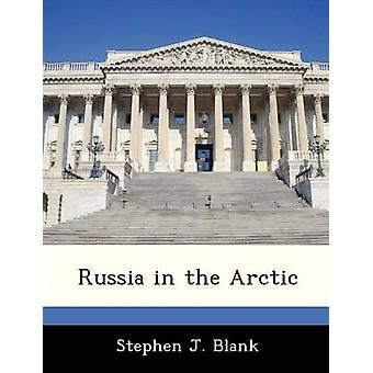 Russia in the Arctic by Blank & Stephen J.