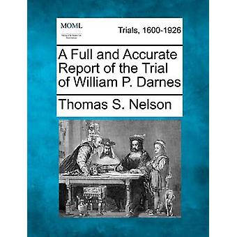 A Full and Accurate Report of the Trial of William P. Darnes by Nelson & Thomas S.