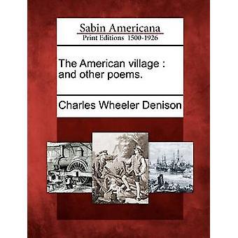 Den amerikanske landsby og andre digte. ved Denison & Charles Wheeler