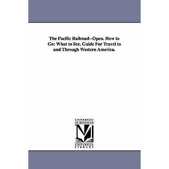 Die pazifischen RailroadOpen. Wie man was zu sehen. Reiseführer für Reisen nach und durch den Westen Amerikas. von Bowles & Samule