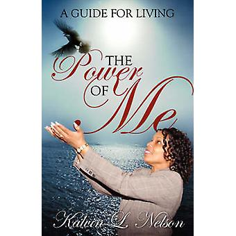 The Power of Me  A Guide for Living by Nelson & Kalvin L