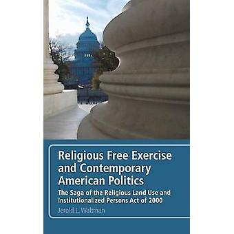Religious Free Exercise and Contemporary American Politics by Waltman & Jerold L.