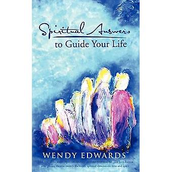 Spiritual Answers to Guide Your Life by Edwards & Wendy