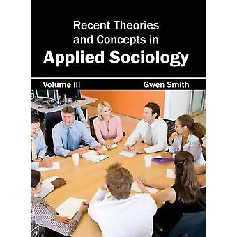 Recent Theories and Concepts in Applied Sociology Volume III by Smith & Gwen
