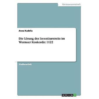 Die Losung Des Investiturstreits Im Wormser Konkordat 1122 by Kudella & Anna