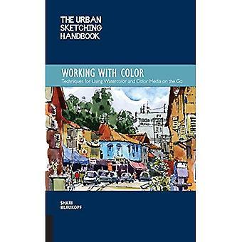 Guide de l'esquisse urbain: Travailler avec couleur: Techniques d'utilisation aquarelle et médias de couleur sur le pouce (croquis manuels urbain)