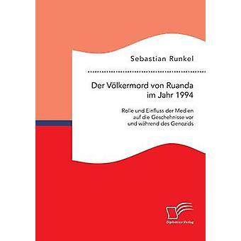 Der Vlkermord von Ruanda im Jahr 1994 Rolle und Einfluss der Medien auf die Geschehnisse vor und whrend des Genozids by Runkel & Sebastian