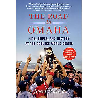 The Road to Omaha - Hits - Hopes - and History at the College World Se