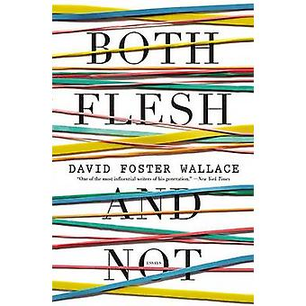 Both Flesh and Not - Essays by David Foster Wallace - 9780316182386 Bo