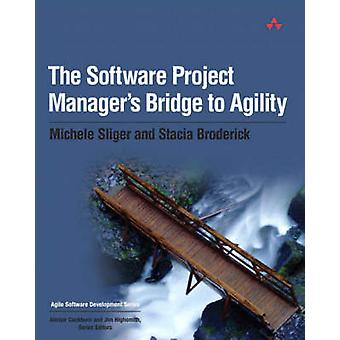 The Software Project Manager's Bridge to Agility by Michele Sliger -