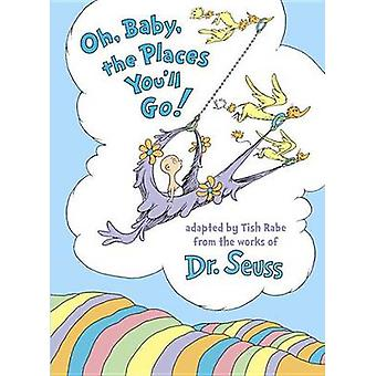 Oh - Baby - the Places You'll Go! by Tish Rabe - Dr Seuss - 978055352