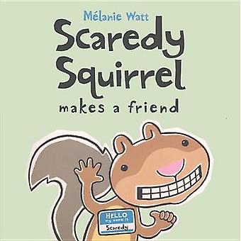 Scaredy Squirrel Makes a Friend by Melanie Watt - Melanie Watt - 9780