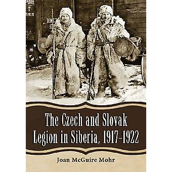 The Czech and Slovak Legion in Siberia - 1917-1922 by Joan McGuire Mo