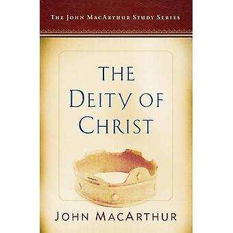 The Deity of Christ - A John MacArthur Study Series by John F MacArthu