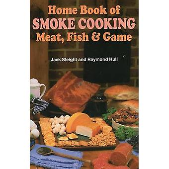 Home Book of Smoke Cooking - Meat - Fish and Game by Jack Sleight - Ra