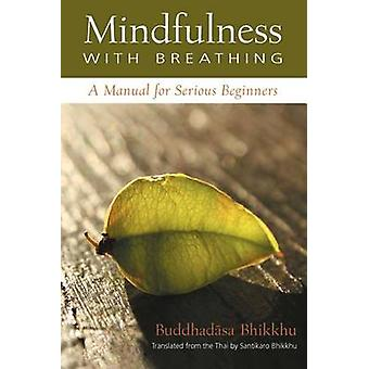 Mindfulness with Breathing - A Manual for Serious Beginners by Ajahn B