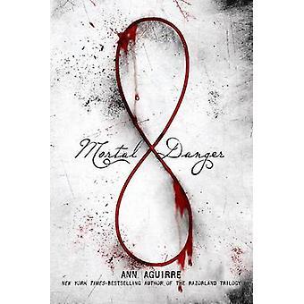 Mortal Danger by Ann Aguirre - 9781250024640 Book