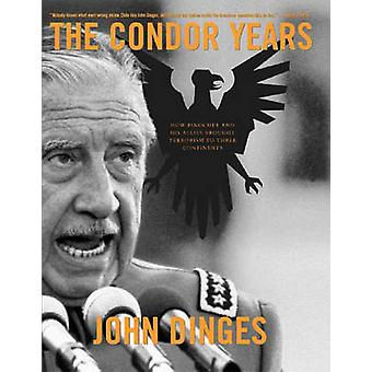 The Condor Years - How Pinochet and His Allies Brought Terrorism to Th