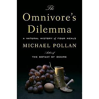 The Omnivore's Dilemma - A Natural History of Four Meals by Michael Po
