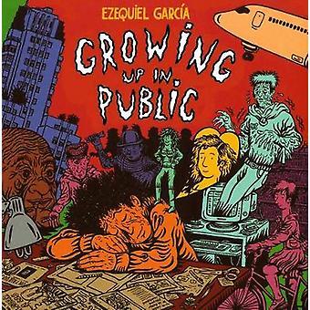 Growing Up in Public by Ezequiel Garcia - 9781606999363 Book