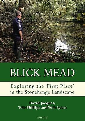 Blick Mead - Explobague the & 039;first place& 039; in the Stonehenge landscape -