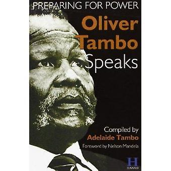 Oliver Tambo Speaks - Preparing for Power by Adelaide Tambo - Oliver T