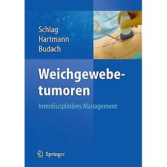 Weichgewebetumoren - Interdisziplinares Management by Peter M Schlag -