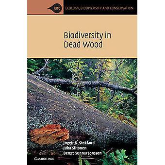 Biodiversity in Dead Wood by Jogeir N. Stokland & Juha Siitonen & Bengt Gunnar Jonsson