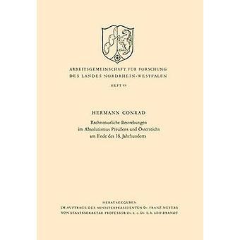 Rechtsstaatliche Bestrebungen im Absolutismus Preuens und sterreichs am Ende des 18. Jahrhunderts by Conrad & Hermann