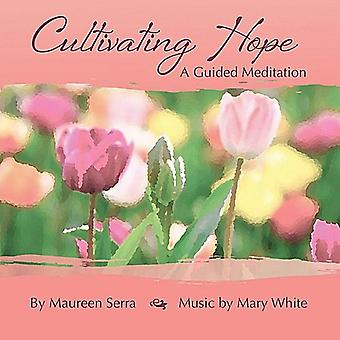 Maureen Serra & Mary White - Cultivating Hope: A Guided Meditation [CD] USA import