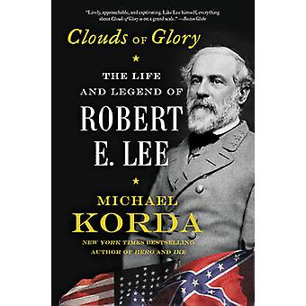 Clouds of Glory - The Life and Legend of Robert E. Lee by Michael Kord