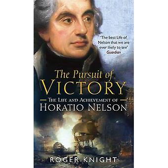 The Pursuit of Victory - The Life and Achievement of Horatio Nelson by