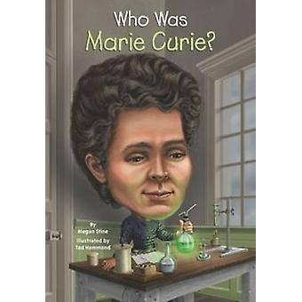 Who Was Marie Curie? by Megan Stine - 9780448478968 Book