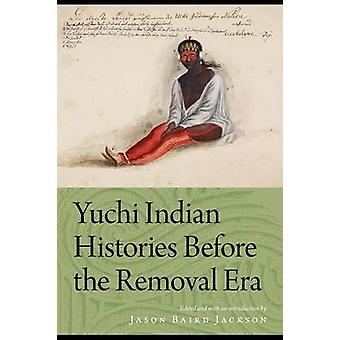 Yuchi Indian Histories Before the Removal Era by Jason Baird Jackson