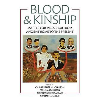 Blood and Kinship - Matter for Metaphor from Ancient Rome to the Prese
