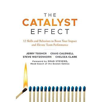 The Catalyst Effect - 12 Skills and Behaviors to Boost your Impact and