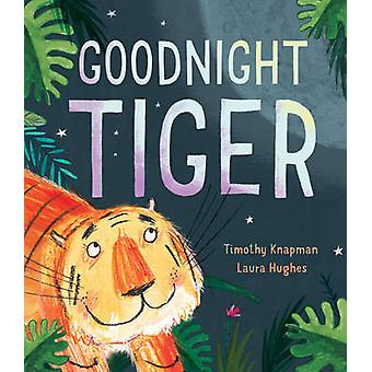 Goodnight Tiger by Timothy Knapman - Laura Hughes - 9781848691865 Book