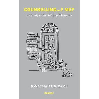 Counselling... Me? - A Guide to the Talking Therapies by Jonathan Ingr