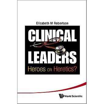 Clínicos líderes - heróis ou hereges? por Elizabeth Margaret Robertson