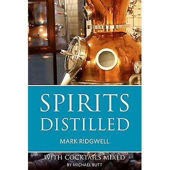 Spirits Distilled - With Cocktails Mixed - 2016 by Mark Ridgwell - Mich