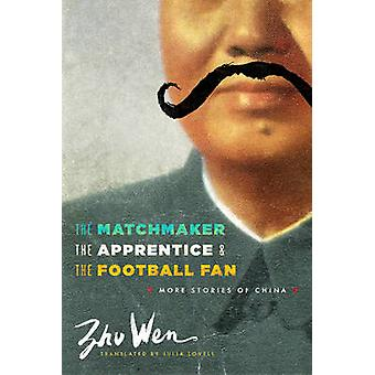 Matchmaker the Apprentice and the Football Fan von Wen Zhu